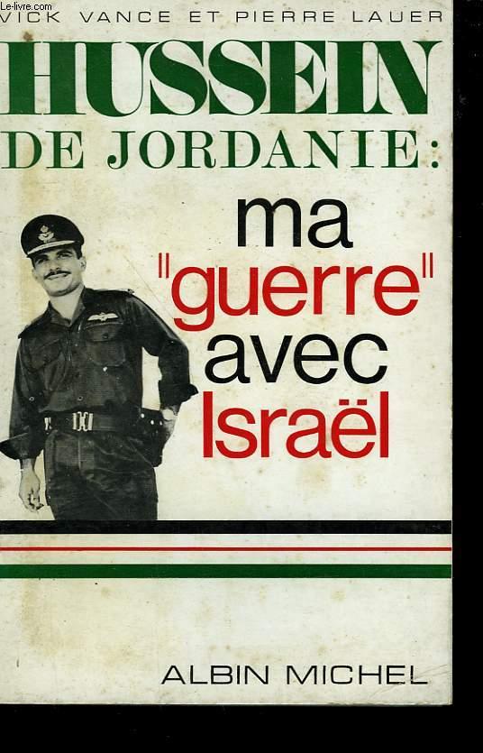 HUSSEIN DE JORDANIE: MA GUERRE AVEC ISRAEL.