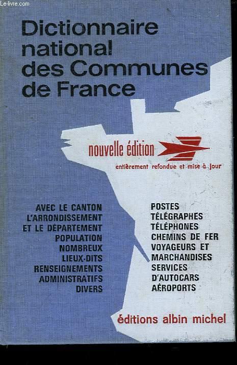 DICTIONNAIRE NATIONAL DES COMMUNES DE FRANCE. STRUCTURE ADMINISTRATIVE, RENSEIGNEMENTS P.T.T. et S.N.C.F. 19 ème EDITION.