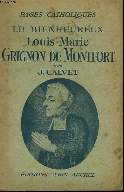 LE BIENHEUREUX LOUIS-MARIE GRIGNON DE MONTFORT. COLLECTION PAGES CATHOLIQUES.