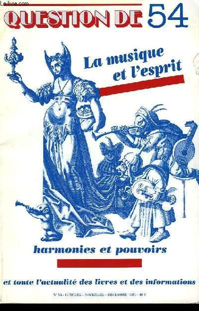 QUESTION DE N° 54. LA MUSIQUE ET L'ESPRIT. HARMONIES ET POUVOIRS.