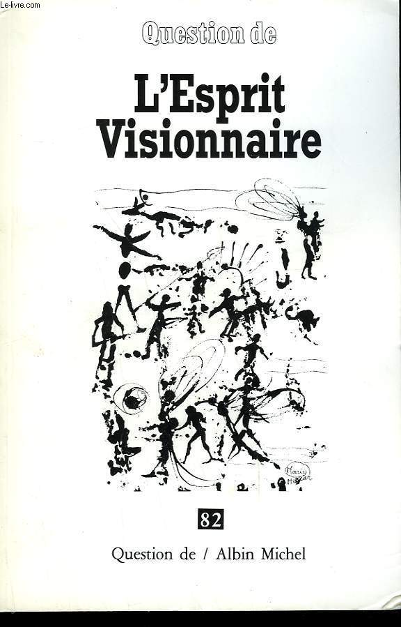 QUESTION DE N° 82. L'ESPRIT VISIONNAIRE.