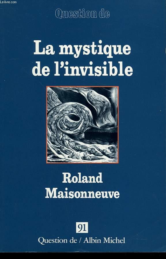 QUESTION DE N° 91. LA MYSTIQUE DE L'INVISIBLE. ROLAND MAISONNEUVE.