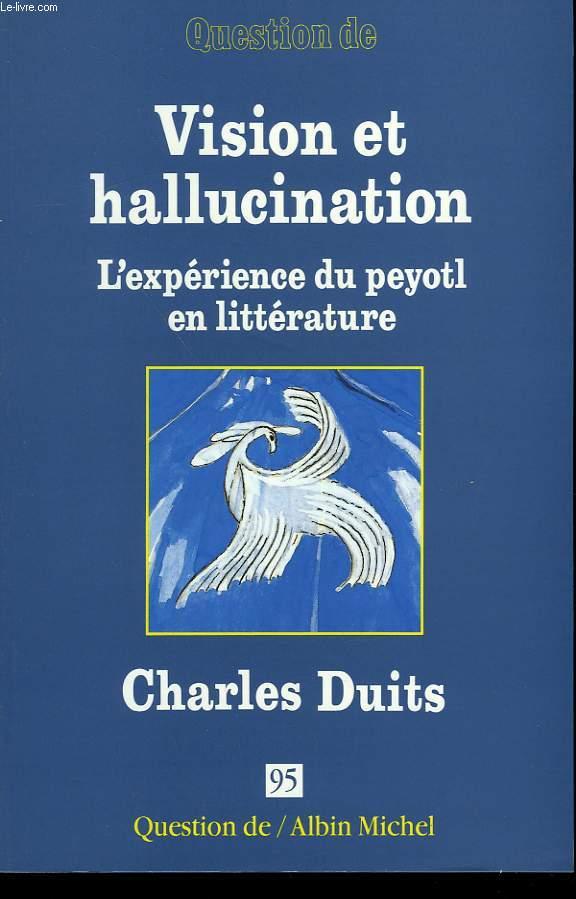 QUESTION DE N° 95. VISION ET HALLUCINATION. L'EXPERIENCE DU PEYOTL EN LITTERATURE. CHARLES DUITS.