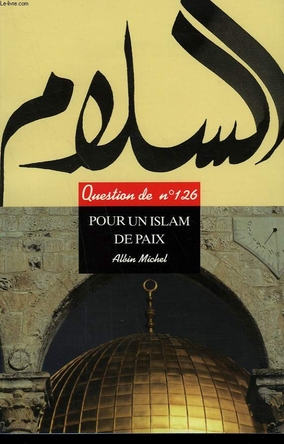 QUESTION DE N°  126. POUR UN ISLAM DE PAIX.