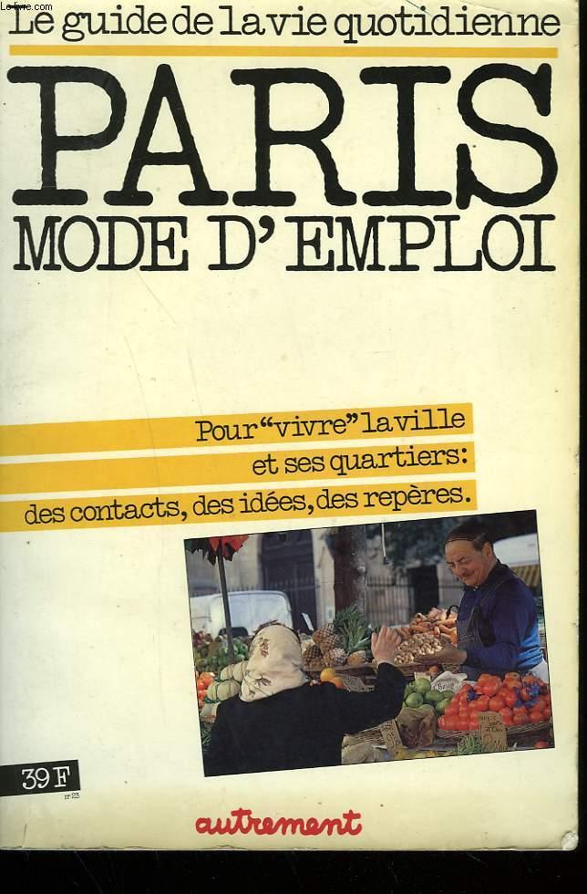 PARIS MODE D'EMPLOI. LE GUIDE DE LA VIE QUOTIDIENNE.