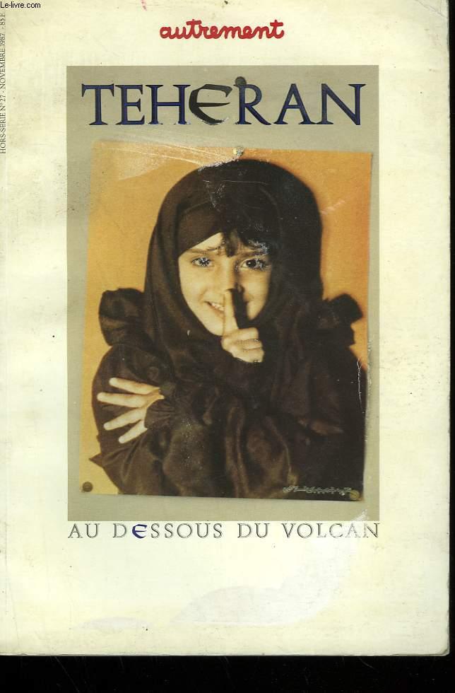 TEHERAN. AU DESSOUS DU VOLCAN. HORS SERIE N° 27.