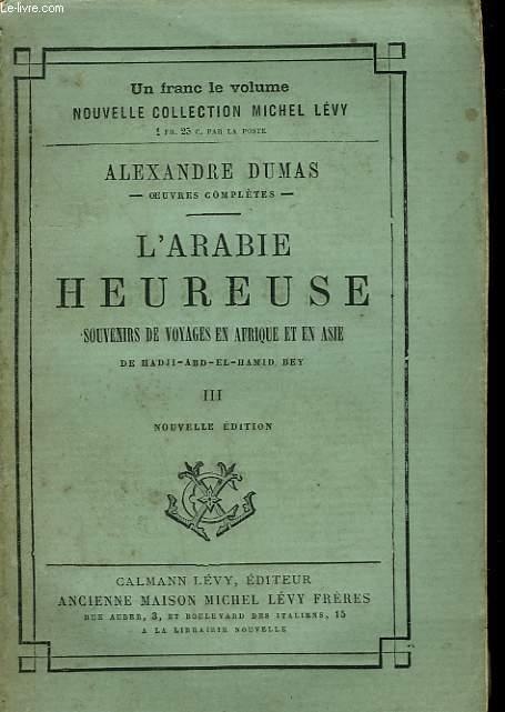 L'ARABIE HEUREUSE. TOME 3 : SOUVENIRS DE VOYAGES EN AFRIQUE ET EN ASIE DE HADJI-ABD-EL HAMID BEY.