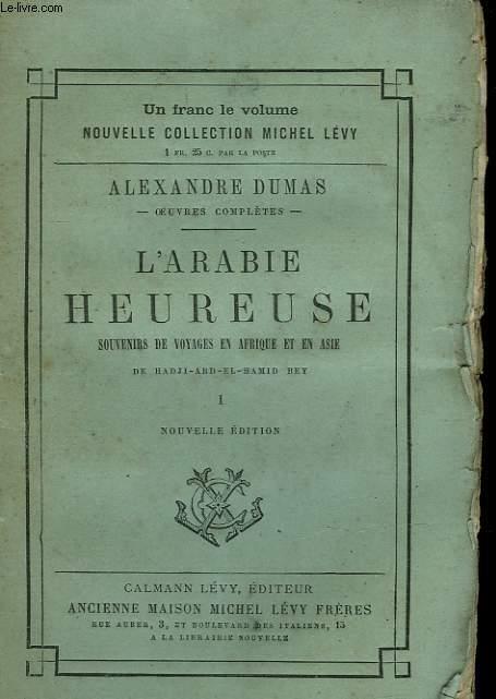 L'ARABIE HEUREUSE. TOME 1  : SOUVENIRS DE VOYAGES EN AFRIQUE ET EN ASIE DE HADJI-ABD-EL HAMID BEY.