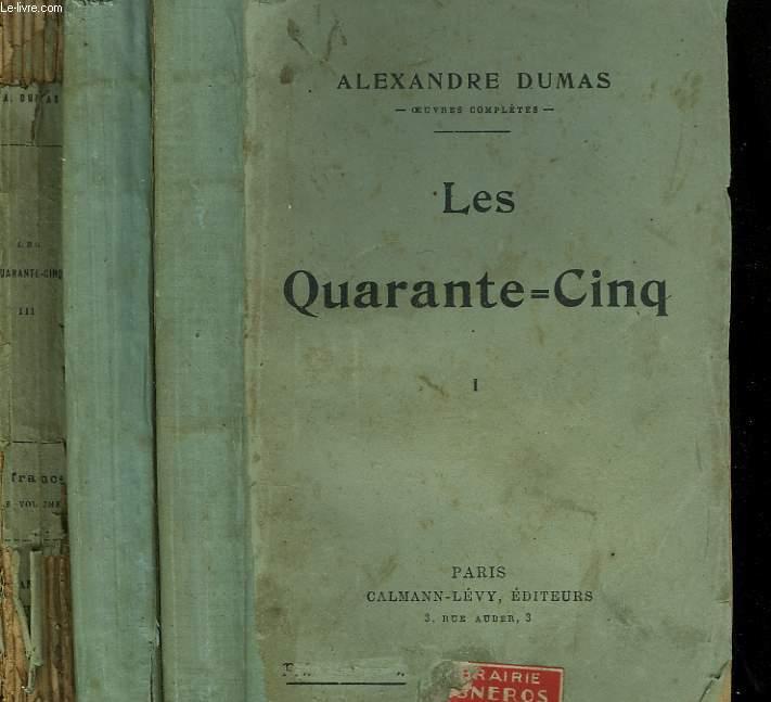 LES QUARANTE - CINQ. EN 3 TOMES.