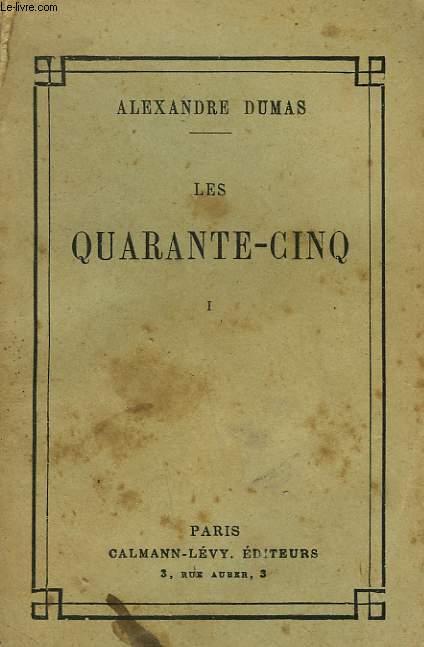 LES QUARANTE - CINQ. TOME 1.