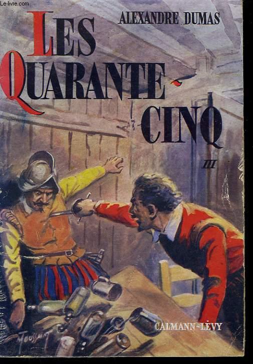 LES QUARANTE - CINQ. TOME 3.