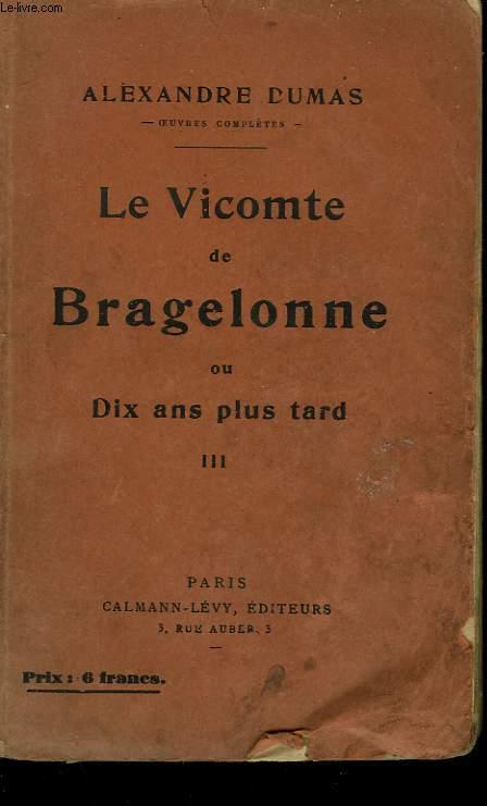LE VICOMTE DE BRAGELONNE OU DIX ANS PLUS TARD. TOME 3.