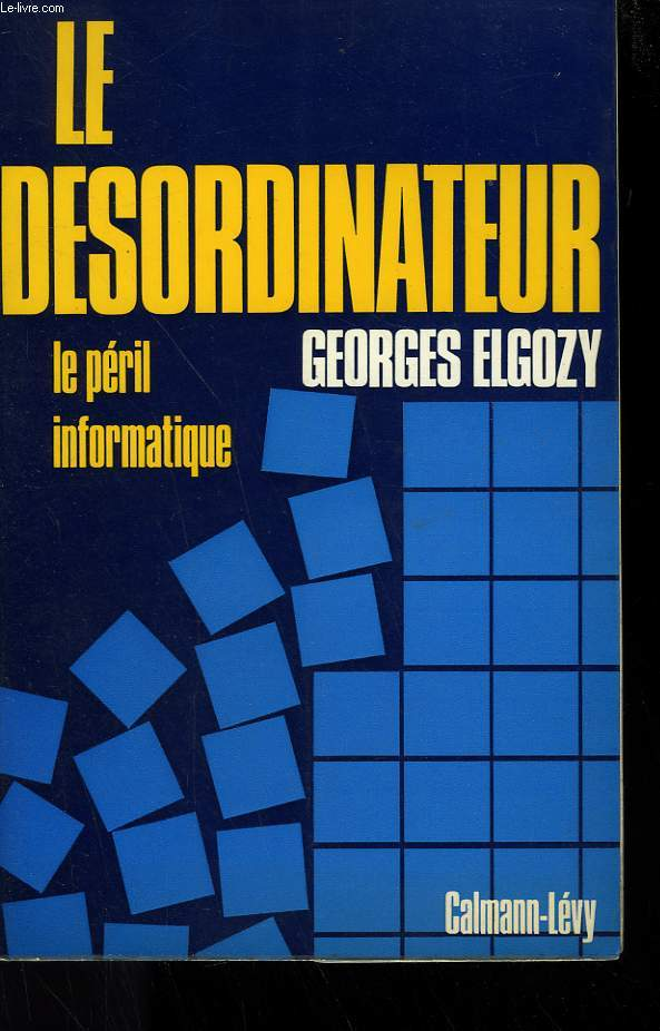 LE DESORDINATEUR. LE PERIL DE L'INFORMATIQUE.