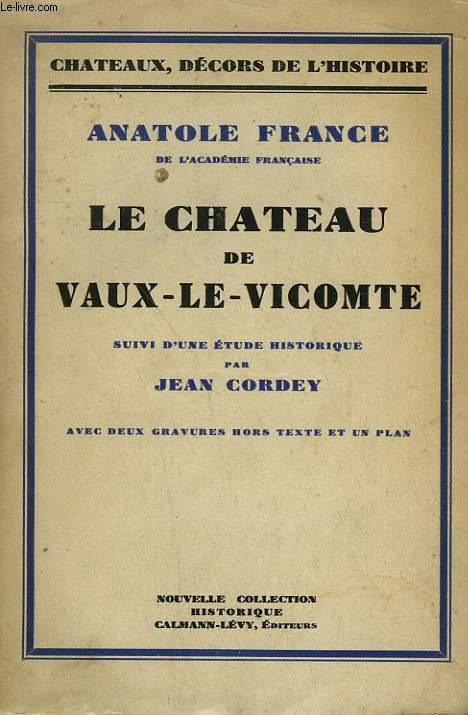 LE CHATEAU DE VAUX LE VICOMTE SUIVI D'UNE ETUDE HISTORIQUE PAR JEAN CORDEY.