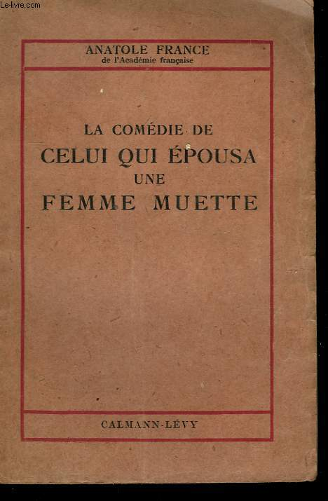 LA COMEDIE DE CELUI QUI EPOUSA. UNE FEMME MUETTE.