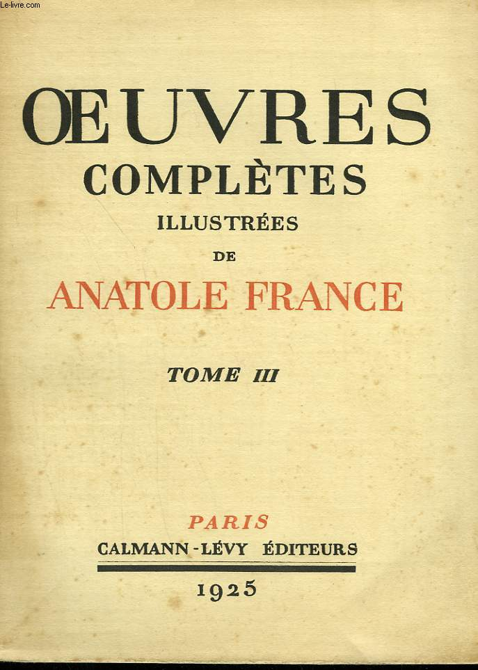 OEUVRES COMPLETES ILLUSTREES DE ANATOLE FRANCE. TOME 3 : LES DESIRS DE JEAN SERVIEN SUIVI DE LE LIVRE DE MON AMI.
