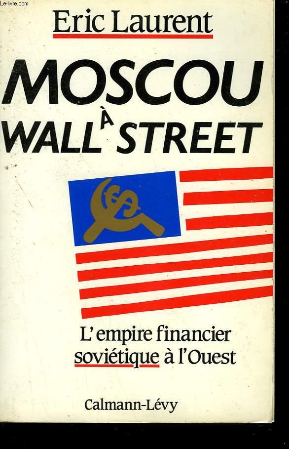 MOSCOU A WALL STREET. L'EMPIRE FINANCIER SOVIETIQUE A L'OUEST.