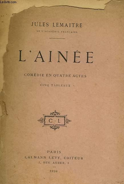 L'AINEE. COMEDIE EN QUATRE ACTES, CINQ TABLEAUX.