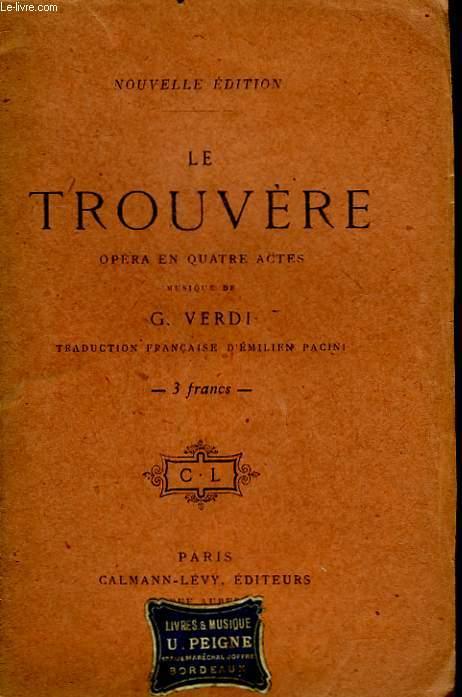 LE TROUVERE. OPERA EN 4 ACTES.