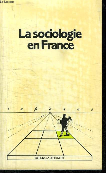 LA SOCIOLOGIE EN FRANCE. COLLECTION REPERES N°  64