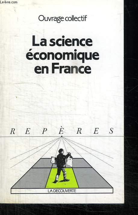 LA SCIENCE ECONOMIQUE EN FRANCE. COLLECTION REPERES N°   74