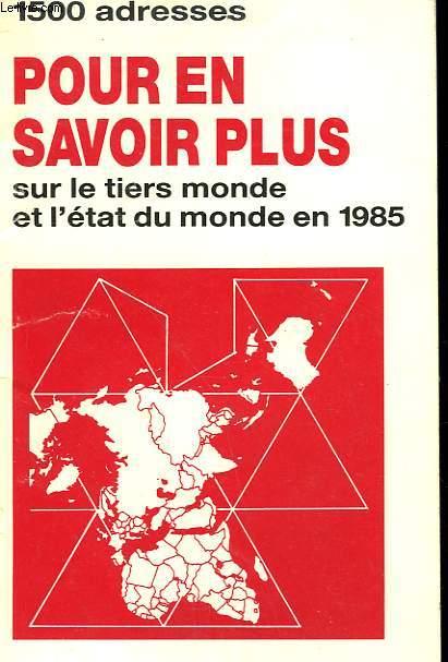 POUR EN SAVOIR PLUS SUR LE TIERS MONDE ET L'ETAT DU MONDE EN 1985.