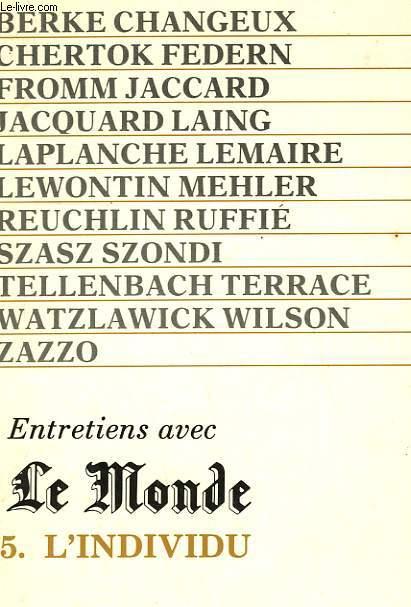 ENTRETIENS AVEC LE MONDE. 5. L'INDIVIDU.