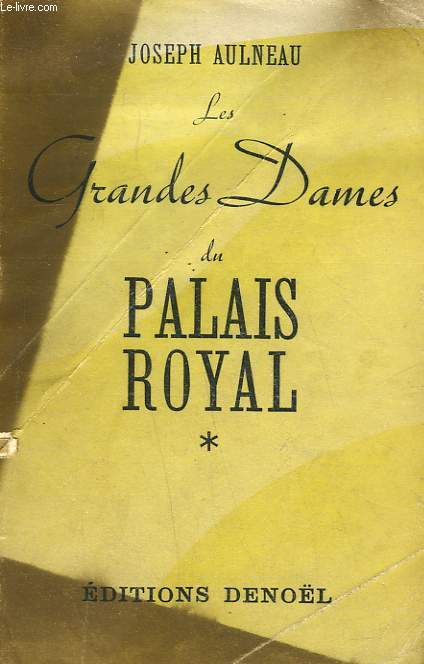 LES GRANDES DAMES DU PALAIS ROYAL. 1635-1870. TOME 1 : ESQUISSES ET PORTRAITS.