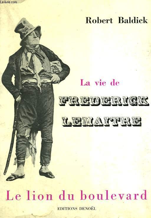 LA VIE DE FREDERICK LEMAITRE. LE LION DU BOULEVARD.