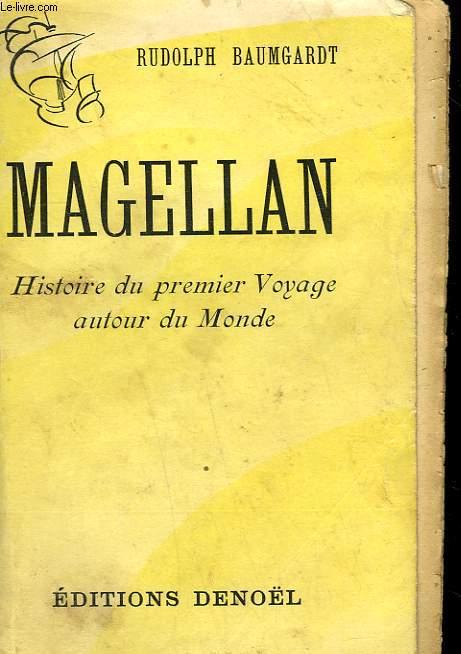 MAGELLAN. HISTOIRE DU PREMIER VOYAGE AUTOUR DU MONDE.