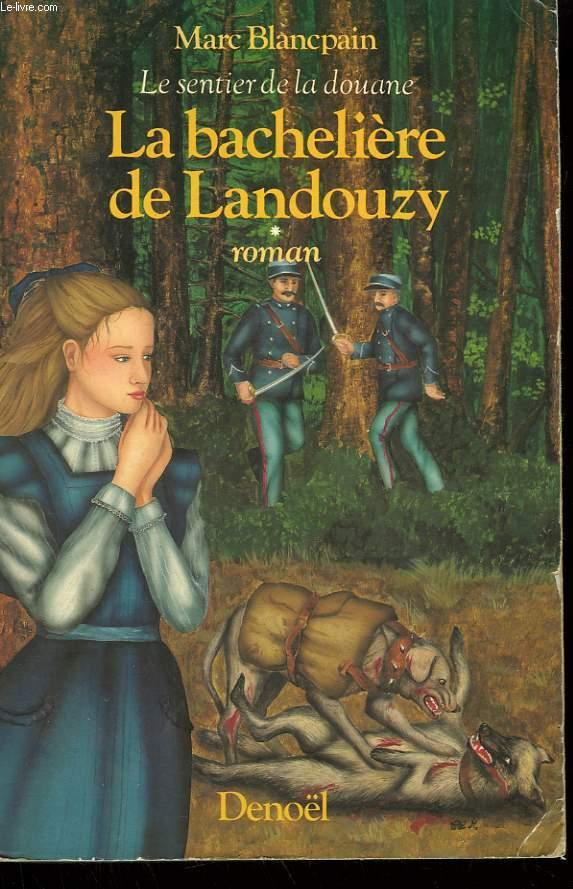 LE SENTIER DE LA DOUANE. TOME 1 : LA BACHELIERE DE LANDOUZY.