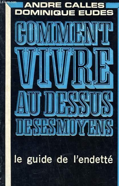 COMMENT VIVRE AU DESSUS DE SES MOYENS.