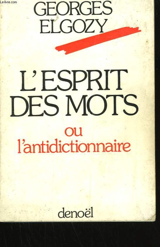 L'ESPRIT DES MOTS OU L'ANTIDICTIONNAIRE.