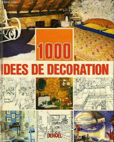 LA DECORATION. 1000 IDEES, EXEMPLES, REALISATIONS.