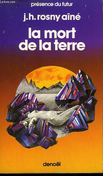 LA MORT DE LA TERRE. COLLECTION PRESENCE DU FUTUR N° 25.