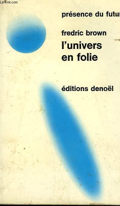 L'UNIVERS EN FOLIE. COLLECTION PRESENCE DU FUTUR N° 120.