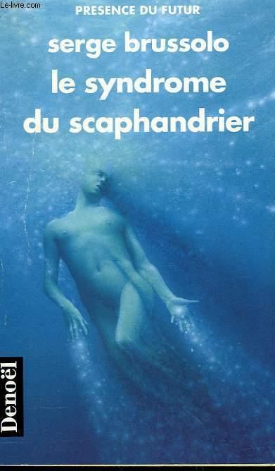 LE SYNDROME DU SCAPHANDRIER. COLLECTION PRESENCE DU FUTUR N° 526.