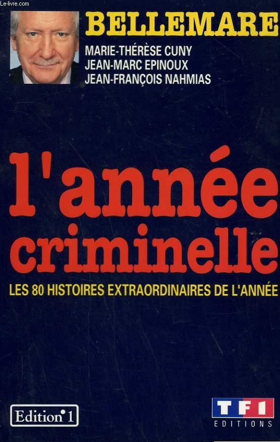 L'ANNEE CRIMINELLE. LES 80 HISTOIRES EXTRAORDINAIRES DE L'ANNEE.