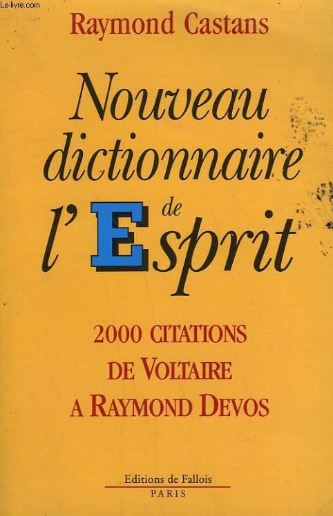 NOUVEAU DICTIONNAIRE DE L'ESPRIT. 2000 CITATIONS DE VOLTAIRE A RAYMOND DEVOS.