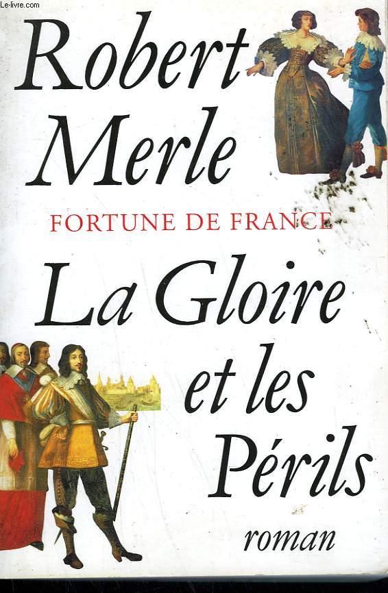 FORTUNE DE FRANCE. LA GLOIRE ET LES PERILS.