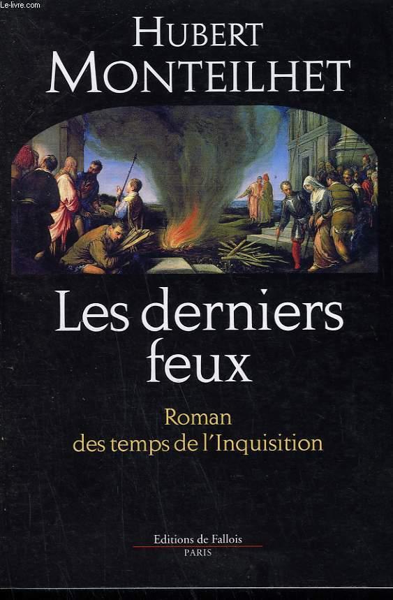 LES DERNIERS FEUX. ROMAN DES TEMPS DE L'INQUISITION.