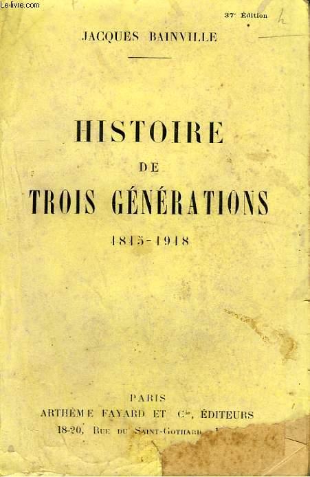 HISTOIRE DE TROIS GENERATIONS. 1815-1918.