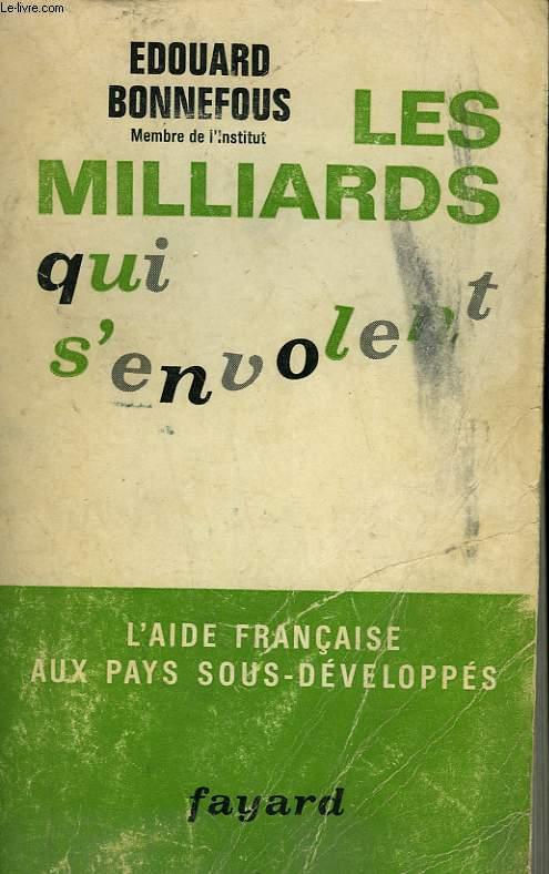 LES MILLIARDS QUI S'ENVOLENT. L'AIDE FRANCAISE AUX PAYS SOUS - DEVELOPPES.