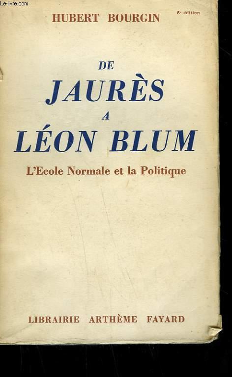 DE JAURES A LEON BLUM. L'ECOLE NORMALE ET LA POLITIQUE.