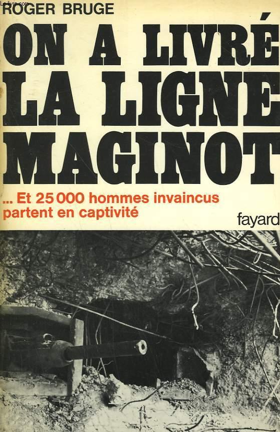 HISTOIRE DE LA LIGNE MAGINOT TOME 2 : ON A LIVRE LA LIGNE MAGINOT. ET 25 000 HOMMES INVAINCUS PARTENT EN CAPTIVITE.