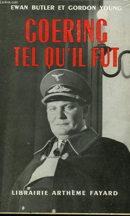 GOERING TEL QU'IL FUT. ( Marshal without glory, the troubled life of Hermann Goering ) .
