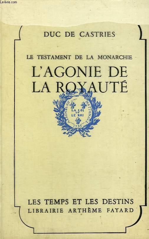LE TESTAMENT DE LA MONARCHIE. L'AGONIE DE LA ROYAUTE.