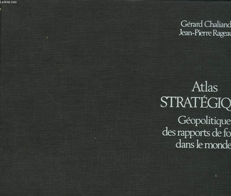 ATLAS STRATEGIQUE. GEOPOLITIQUE DES RAPPORTS DE FORCES DANS LE MONDE.