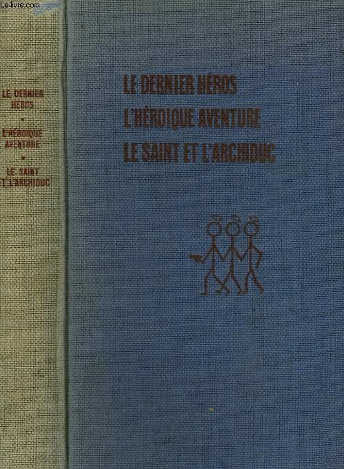 LES 3 SAINTS. LE DERNIER HEROS SUIVI DE L'HEROIQUE AVENTURE SUIVI DE LE SAINT ET L'ARCHIDUC.