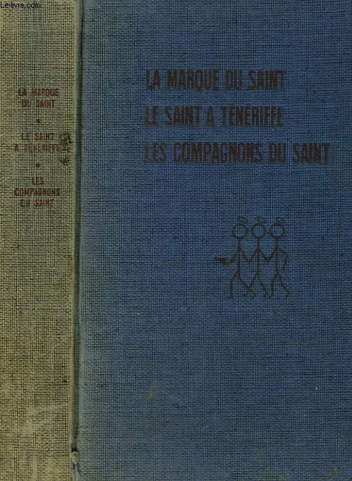 LES 3 SAINTS. LA MARQUE DU SAINT SUIVI DE LE SAINT A TENERIFFE SUIVI DE LES COMPAGNONS DU SAINT.
